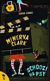 Okładka książki Minerva Clark schodzi na psy