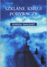 Szklane księgi porywaczy snów - Gordon Dahlquist
