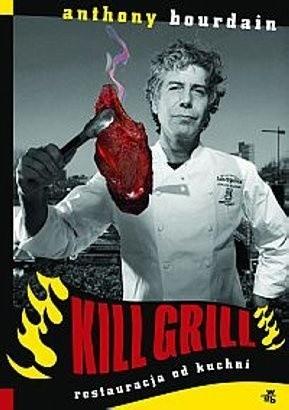 Okładka książki Kill grill. Restauracja od kuchni
