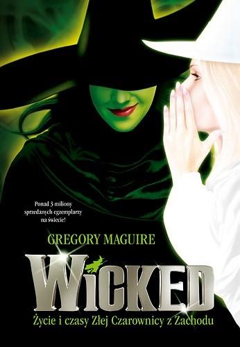 Okładka książki Wicked. Życie i czasy Złej Czarownicy z Zachodu