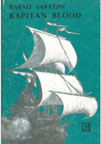 Okładka książki Kapitan Blood. Powieść o korsarzach siedemnastego wieku
