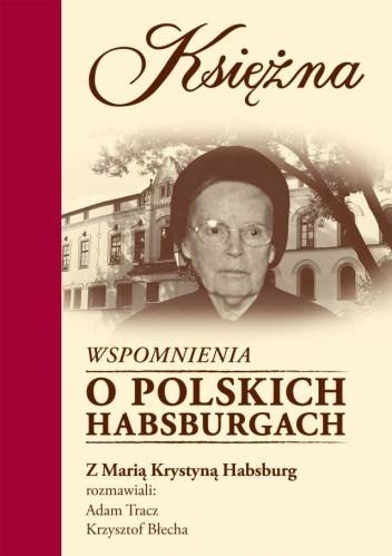 Okładka książki Księżna. Wspomnienia  o polskich Habsburgach