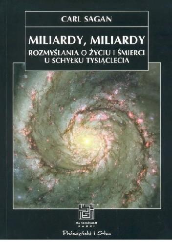 Okładka książki Miliardy, miliardy. Rozmyślania o życiu i śmierci u schyłku tysiąclecia