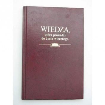 Okładka książki Wiedza, która prowadzi do życia wiecznego