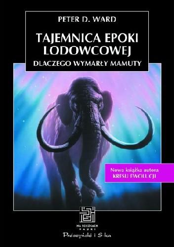 Okładka książki Tajemnica epoki lodowcowej. Dlaczego wymarły mamuty