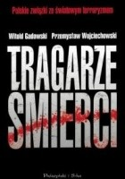 Tragarze śmierci. Polskie związki ze światowym terroryzmem