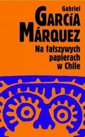 Okładka książki Na fałszywych papierach w Chile