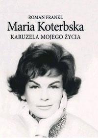 Okładka książki Maria Koterbska. Karuzela mojego życia