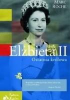 Elżbieta II. Ostatnia królowa