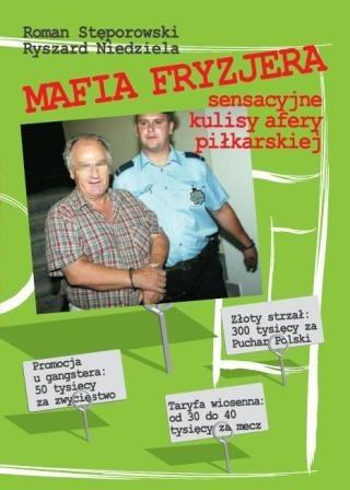 Okładka książki Mafia Fryzjera. Sensacyjne kulisy afery piłkarskiej