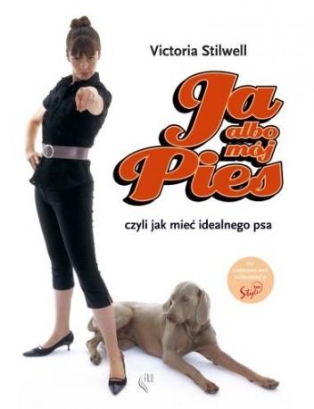 Okładka książki Ja albo mój pies. Czyli jak mieć idealnego psa