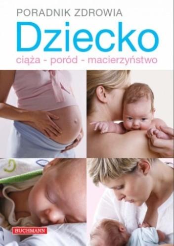 Okładka książki Dziecko. Ciąża - poród - macierzyństwo