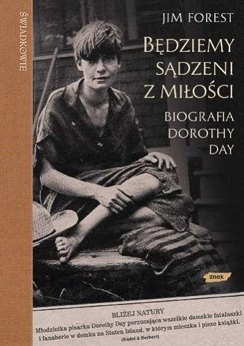 Okładka książki Będziemy sądzeni z miłości. Biografia Dorothy Day