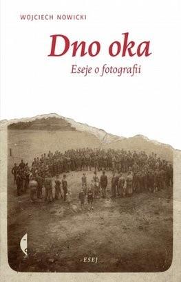 Okładka książki Dno oka. Eseje o fotografii