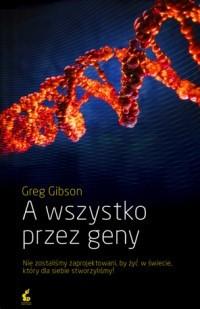 Okładka książki A wszystko przez geny