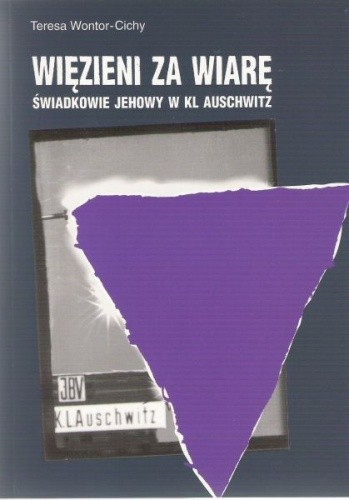 Okładka książki Więzieni za wiarę. Świadkowie Jehowy w KL Auschwitz