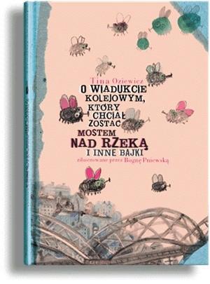 Okładka książki O wiadukcie kolejowym, który chciał zostać mostem nad rzeką i inne bajki