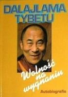 Wolność na wygnaniu : autobiografia Jego Świątobliwości Dalajlamy Tybetu