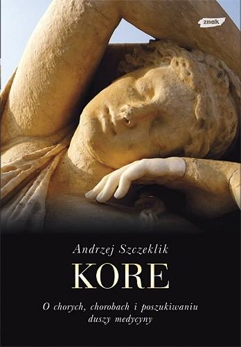 Okładka książki Kore. O chorych, chorobach i poszukiwaniu duszy medycyny
