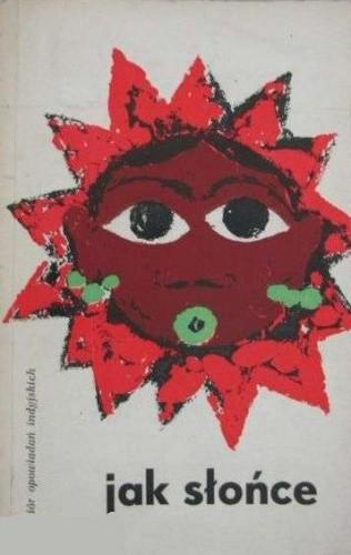 Okładka książki Jak słońce. Zbiór opowiadań indyjskich