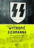 Wytropić Eichmanna. Pościg za największym zbrodniarzem w historii