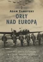 Orły nad Europą. Losy polskich lotników w czasie drugiej wojny światowej