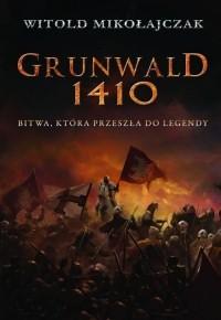 Okładka książki Grunwald 1410. Bitwa, która przeszła do legendy