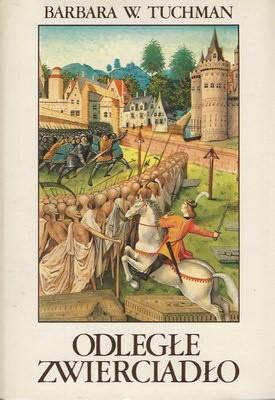Okładka książki Odległe zwierciadło czyli rozlicznymi plagami nękane XIV stulecie.