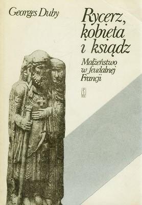 Okładka książki Rycerz, kobieta i ksiądz. Małżeństwo w feudalnej Francji