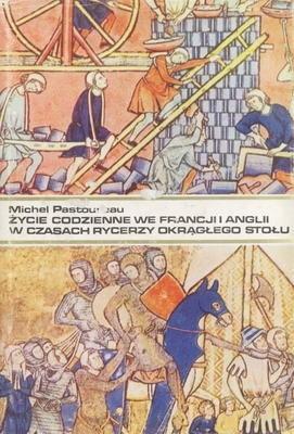 Okładka książki Życie codzienne we Francji i Anglii w czasach rycerzy Okrągłego Stołu (XII-XIII wiek)
