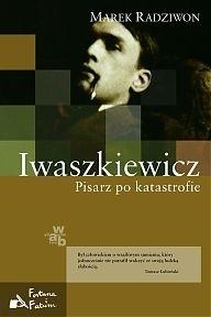 Okładka książki Iwaszkiewicz. Pisarz po katastrofie