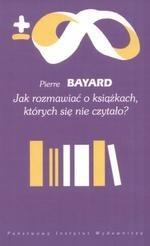 Okładka książki Jak rozmawiać o książkach, których się nie czytało?