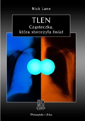 Okładka książki Tlen. Cząsteczka która stworzyła świat