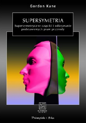 Okładka książki Supersymetria. Supersymetryczne cząstki i odkrywanie podstawowych praw przyrody