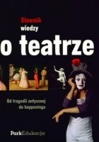 Słownik wiedzy o teatrze