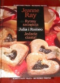 Okładka książki Rytmy Szczęścia ; Julia i Romeo ;  Jedzcie ciasta!