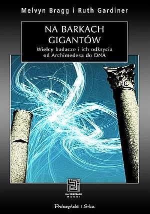 Okładka książki Na barkach gigantów. Wielcy badacze i ich odkrycia od Archimedesa do DNA