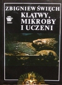 Okładka książki Klątwy, mikroby i uczeni.Opowieść wawelska. Tom I. W ciszy otwieranych grobów