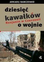 Okładka książki Dziesięć kawałków o wojnie. Rosjanin w Czeczenii