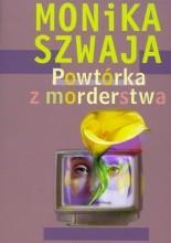 Powtórka z morderstwa - Monika Szwaja