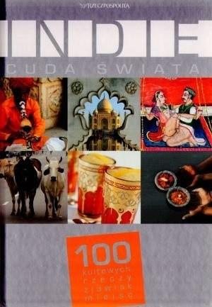 Okładka książki Indie. Cuda Świata. 100 kultowych rzeczy, zjawisk, miejsc