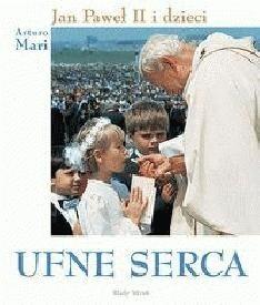 Okładka książki Ufne serca. Jan Paweł II i dzieci