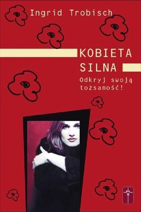 Okładka książki Kobieta silna. Odkryj swoją tożsamość!