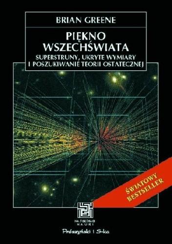 Okładka książki Piękno wszechświata. Superstruny, ukryte wymiary i poszukiwanie teorii ostatecznej