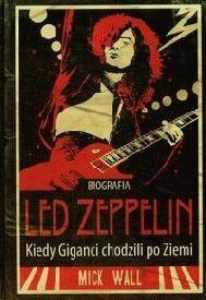 Okładka książki Biografia Led Zeppelin. Kiedy Giganci chodzili po Ziemi