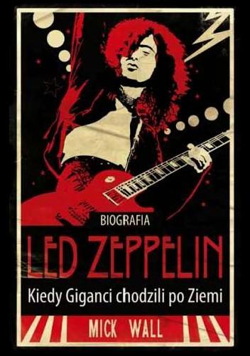 Okładka książki Led Zeppelin. Kiedy Giganci chodzili po Ziemi