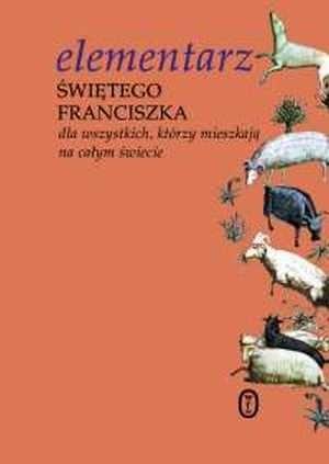 Okładka książki Elementarz świętego Franciszka. Dla wszystkich, którzy mieszkają na całym świecie