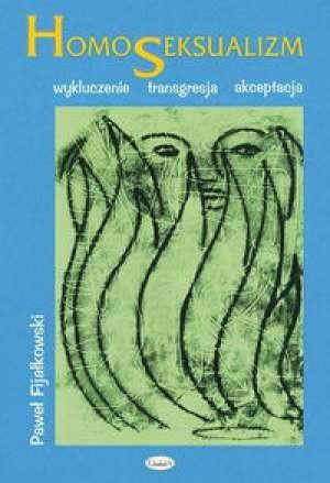 Okładka książki Homoseksualizm : wykluczenie, transgresja, akceptacja