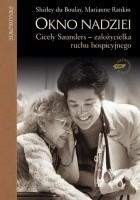 Okno nadziei. Cicely Saunders - założycielka ruchu hospicyjnego