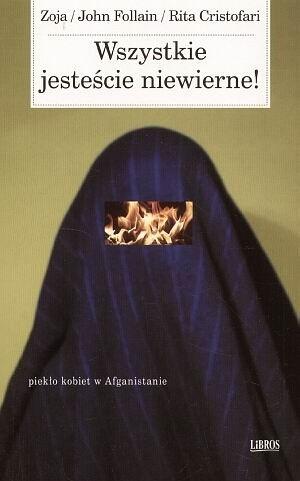 Okładka książki Wszystkie jesteście niewierne! Piekło kobiet w Afganistanie
